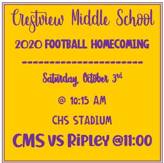 Crestview Middle School 2020 Football Homecoming is Saturday, October 3rd at 10:15am at Covington High School Stadium. CMS will face Ripley at 11:00am
