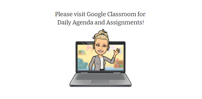 Check Google Classroom for daily assignments
