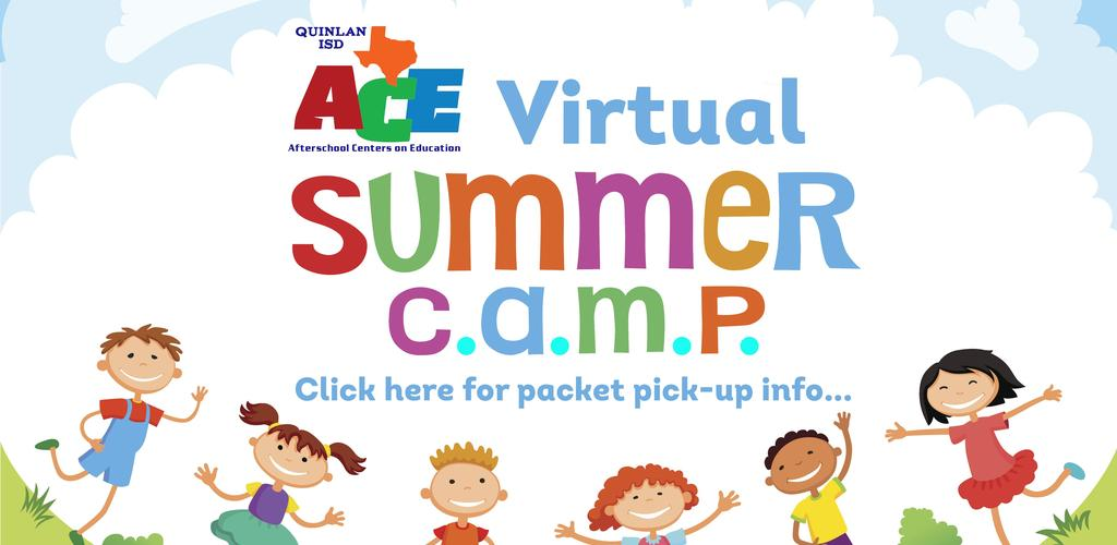 Quinlan ISD ACE Afterschool Centers of Education Virtual Summer C.A.M.P. Click here for packet pick-up info...