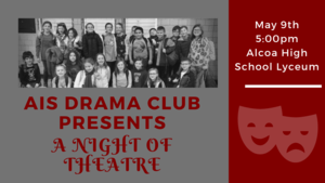 AIS Drama Club presents a night of theatre May 9th at 5pm