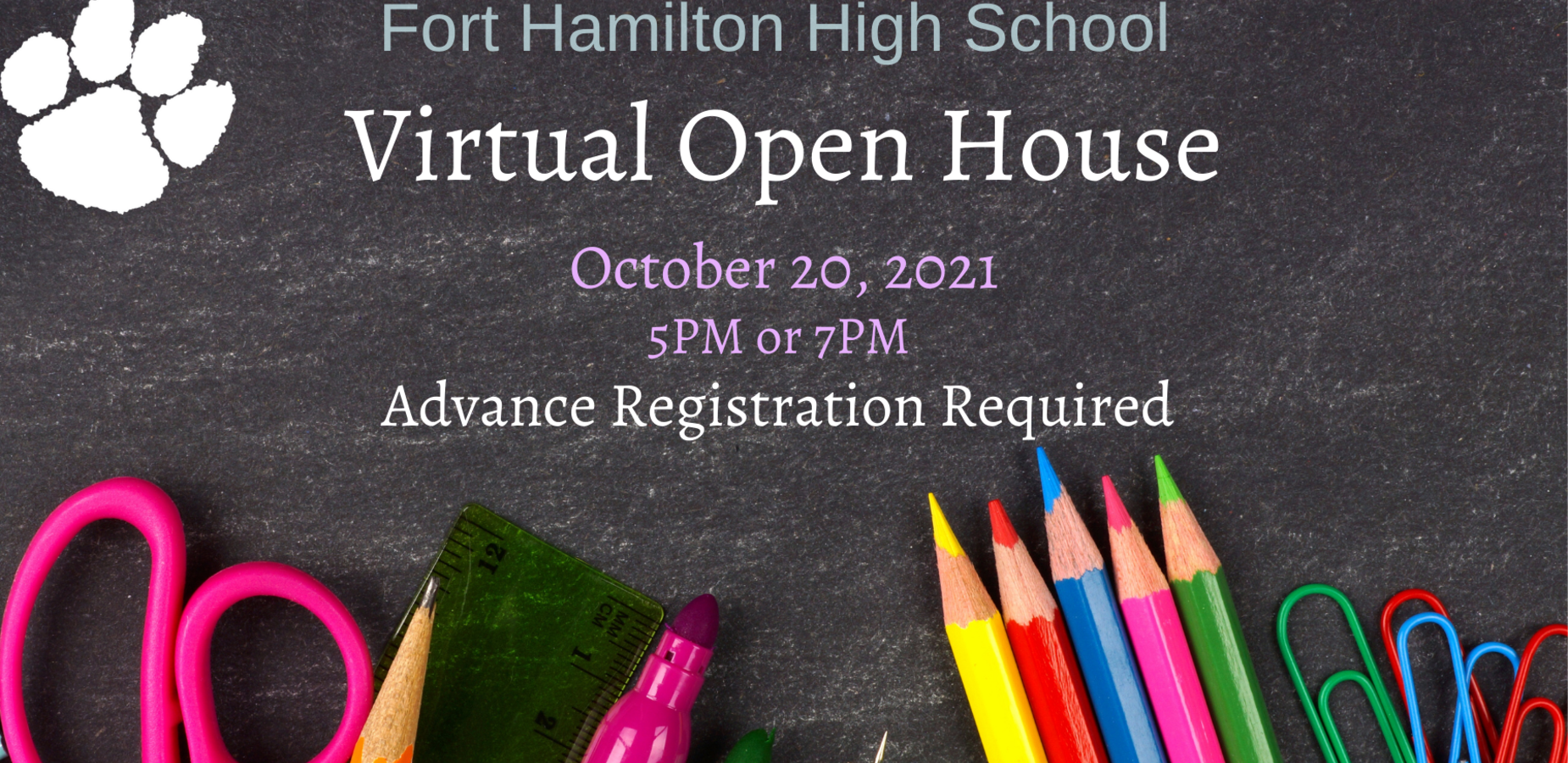 Fort Hamilton High School Virtual Open House. October 20, 2021. 5pm or 7pm. Advance Registration Required. Background is a blackboard with a pink scissor and various colored pencils. There is a white tiger paw in the upper left corner