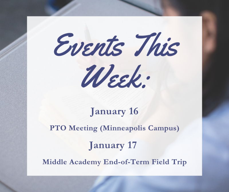 Events this week. January 16: PTO meeting from 5-6 pm. January 17: Middle Academy end-of-term field trip.