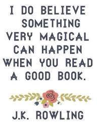 I do believe something very magical can happen when you read a good book. Quote by J.K. Rowling