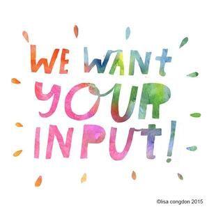 We Want Your Input.jpg