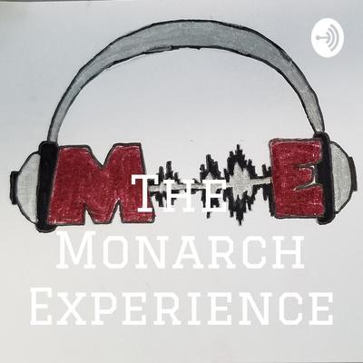 The Monarch Experience Podcast!
