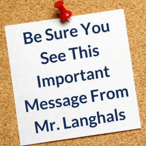 Be Sure You See This Important Message From Mr. Langhals.png