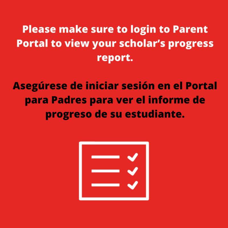 Please make sure to login to Parent Portal to view your scholar's progress report.//Asegúrese de iniciar sesión en el Portal para Padres para ver el informe de progreso de su estudiante.