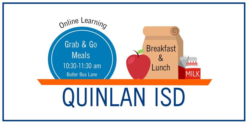 Quinlan ISD Online Learning Grab & Go Meals 10:30-11:30 am Butler Bus Lane Breakfast & Lunch