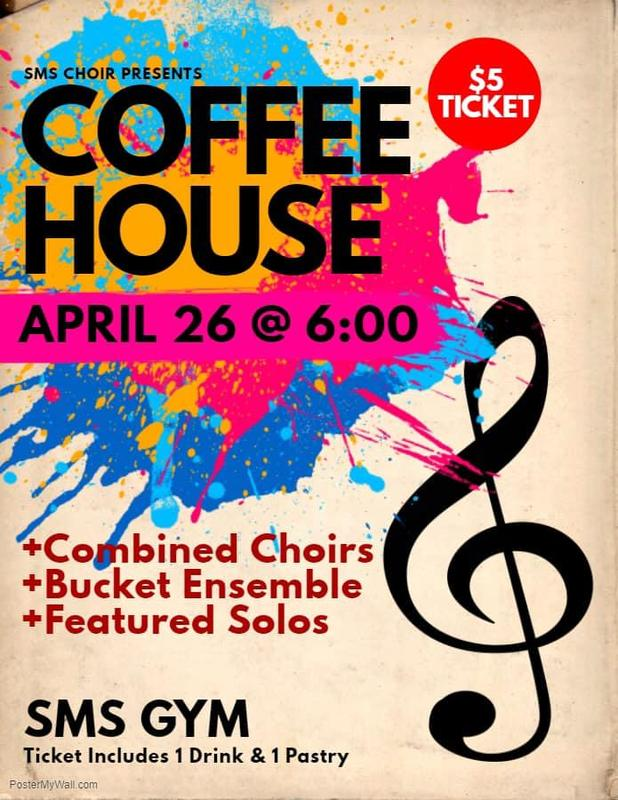 Coffee House--April 26 @ 6 pm--Combined Choirs--Bucket Ensemble--Featured Solos--SMS Gym--Tickets are $5 and include a drink and a pastry