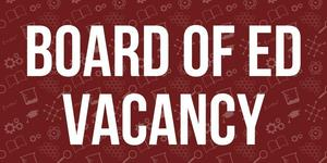 Board of Ed Vacancy