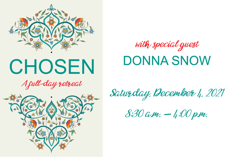 CHOSEN   A full-day retreat with Special Guest Donna Snow   Saturday, December 4, 2021