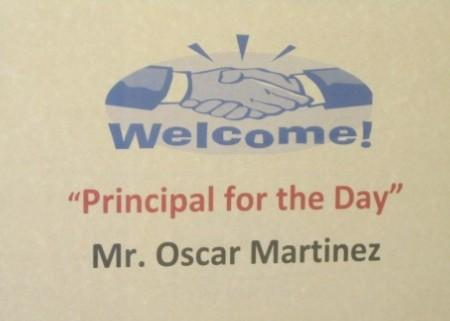 Welcome Mr. Oscar Martinez, principal for the day.