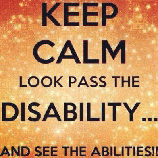 Keep Calm Look past the disability, see the ability