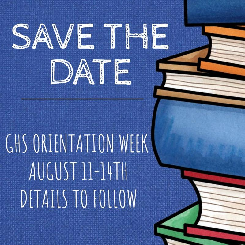 SAVE THE DATE-GHS ORIENTATION WEEK AUGUST 11-14TH