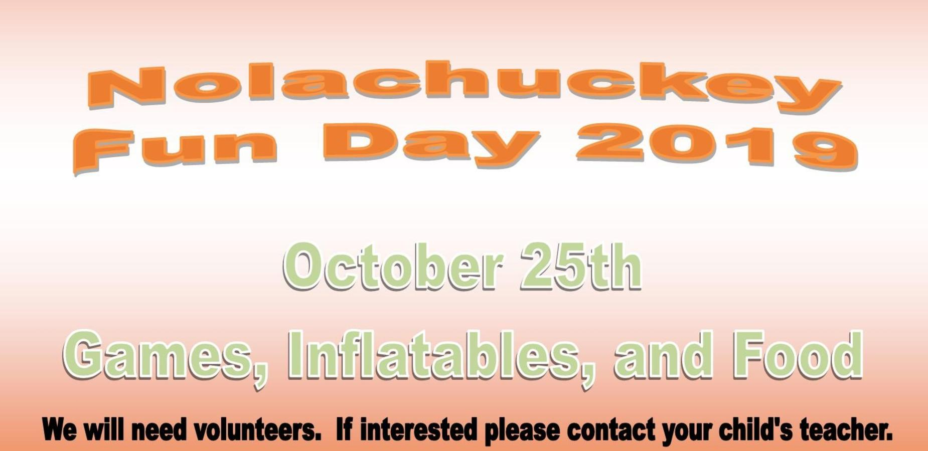 Nolachuckey Fun Day 2019 October 25th Games, inflatables, and food.  We will need volunteers. If interested, contact your child's teacher.