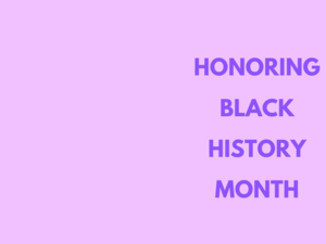 HONORING BLACK HISTORY MONTH.png
