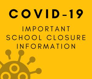 COVID-19 SCHOOL CLOSURE INFO