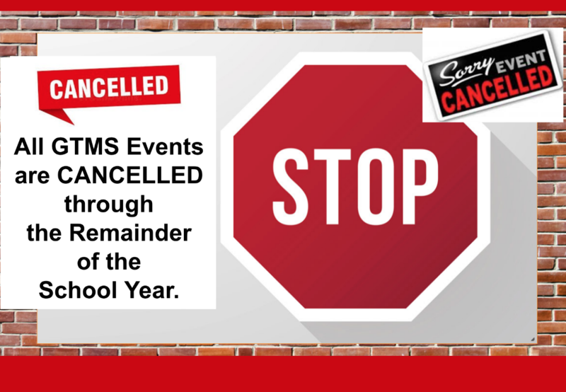 All GTMS Events are Cancelled through the Remainder of the School Year