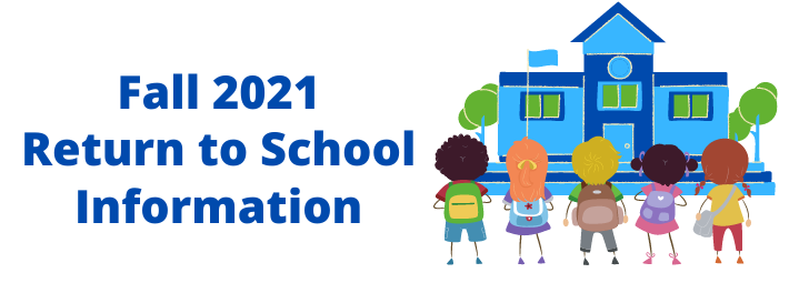 Fall 2021 Return to School Information