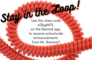 looped phone cord with text: Stay in the Loop! Use the class code @2bg667k  on the Remind app  to receive schoolwide announcements  from Mr. Brennan!