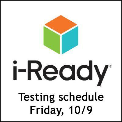 i-Ready testing schedule for Friday, 10/9.