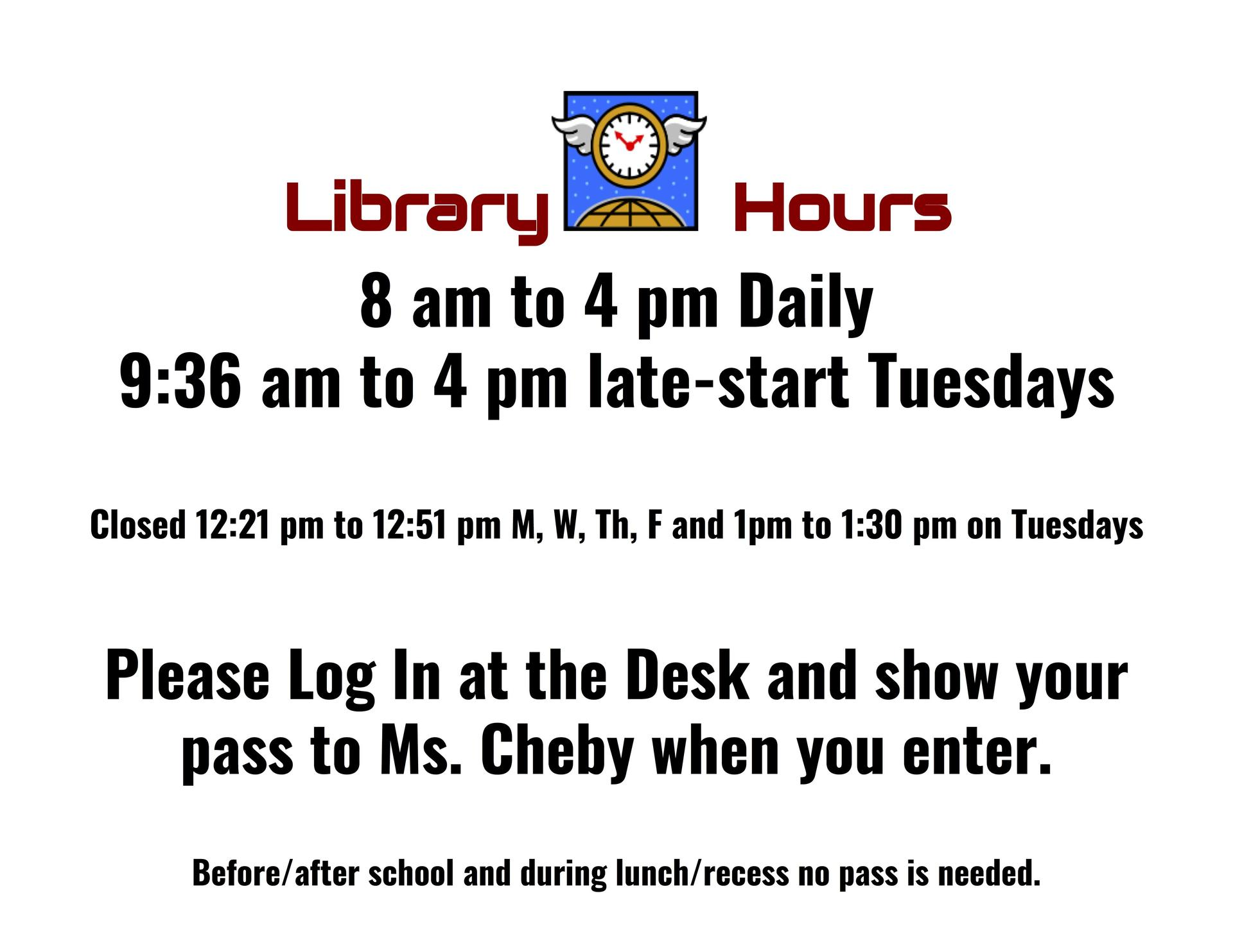 Library Hours 8-4 except Tuesday opens at 9:36. Closed for lunch the 1st 30min of period 3