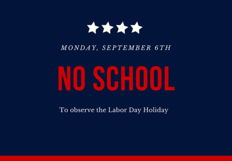 No School on Monday, September 6th due to the Labor Day Holiday
