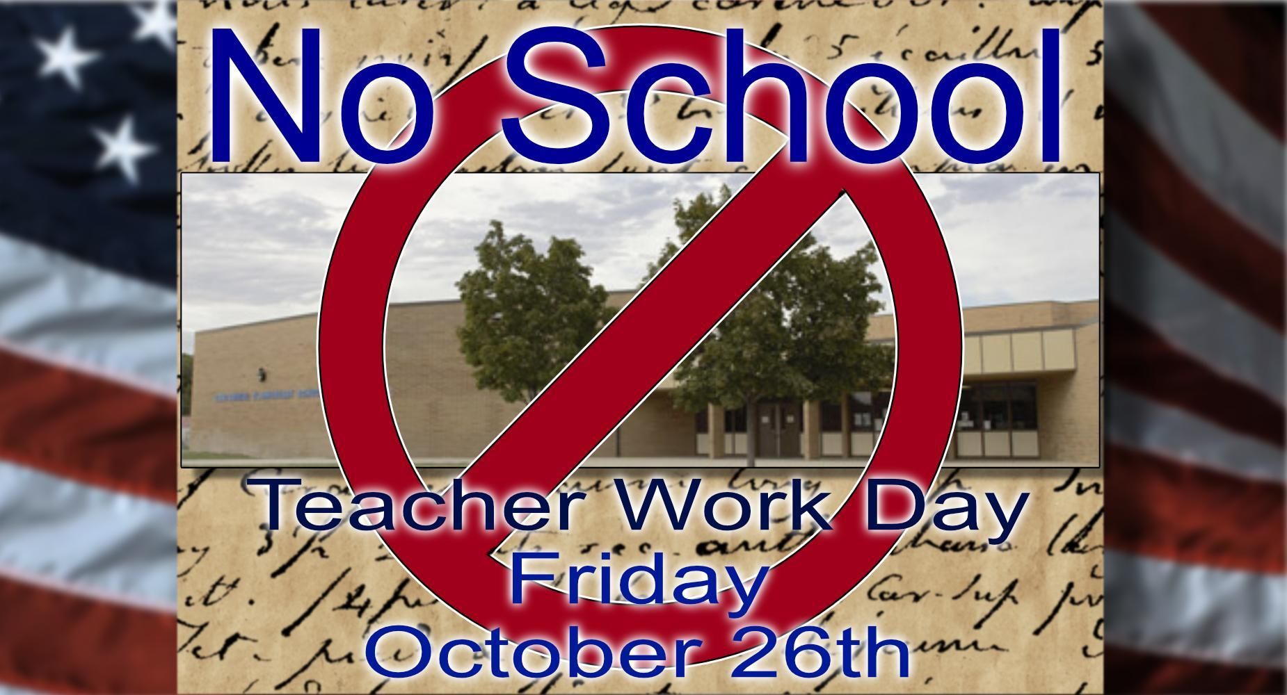 No School - Teacher Work Day - Oct. 26th