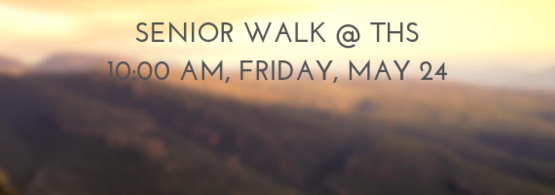 Senior Walk Information: Friday, @ THS, 10:00