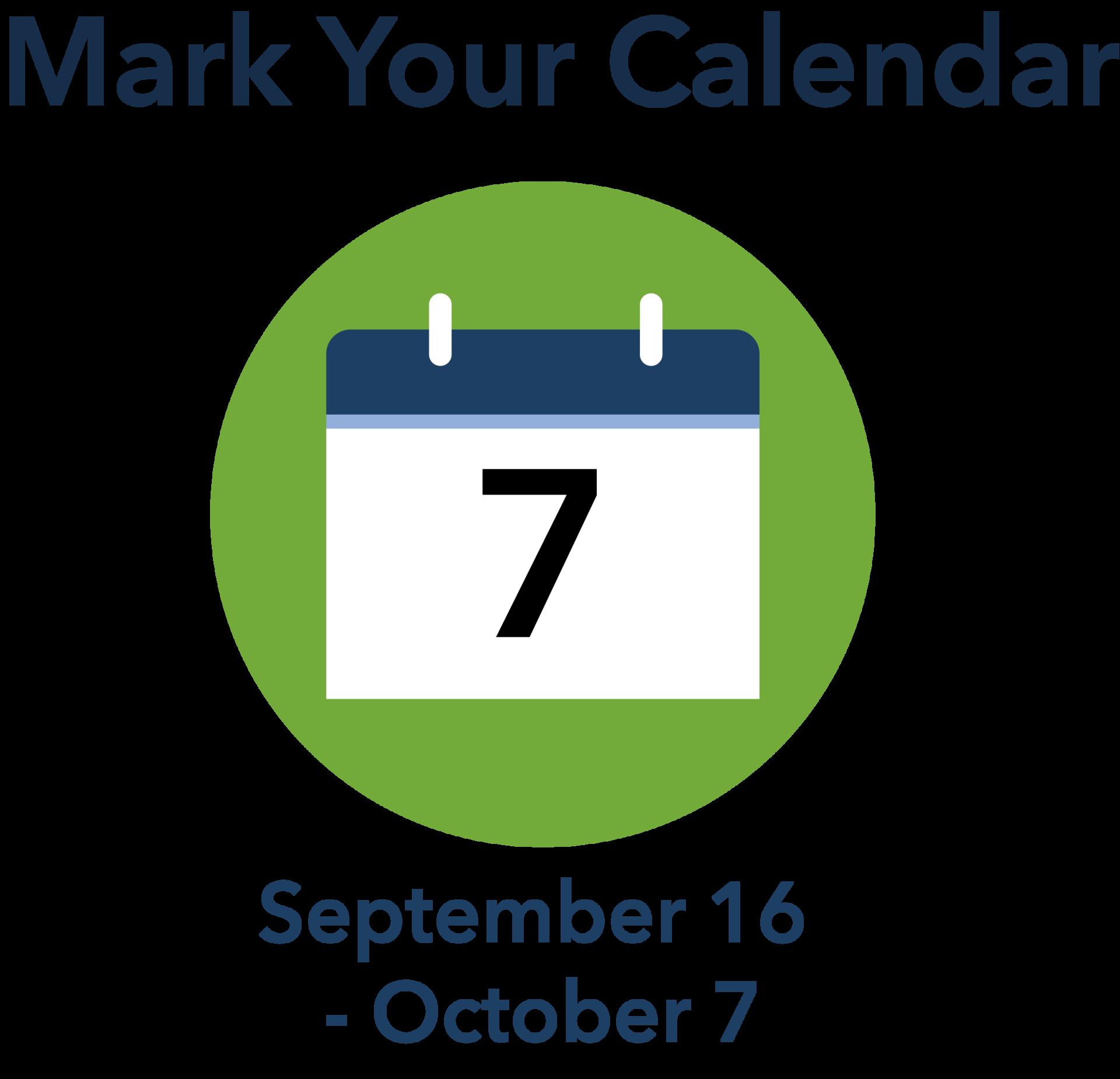 Mark Your Calendar September 16 - October 7