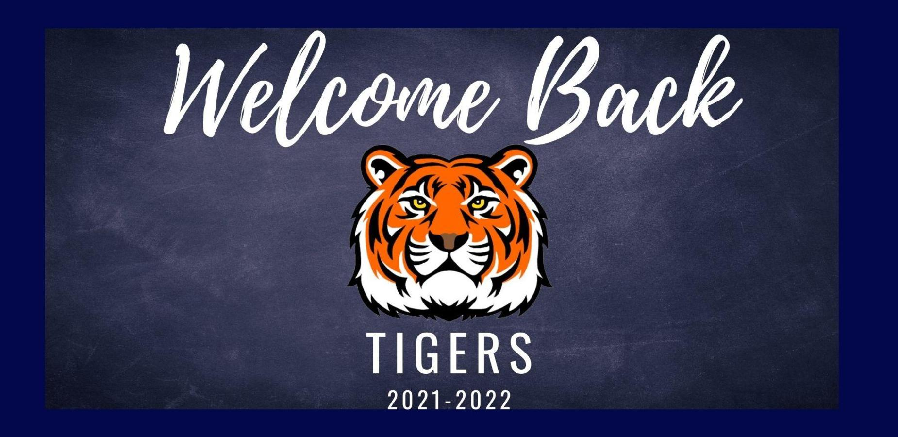 Welcome Back. A tiger head in the middle of the page. Tigers 2021- 2022