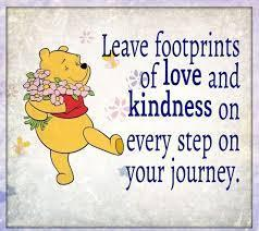 Leave footprints of love and kindness on every step on your journey.