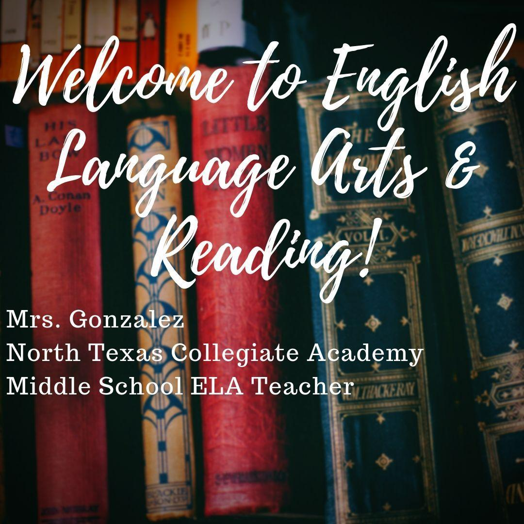 Welcome to English Language Arts and Reading. Mrs. Gonzalez