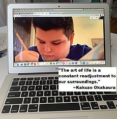 "VC student working viewed on Zoom by his teacher. ""The art of life is a constant readjustment to our surroundings."" ~Kakuzo Okakaura"