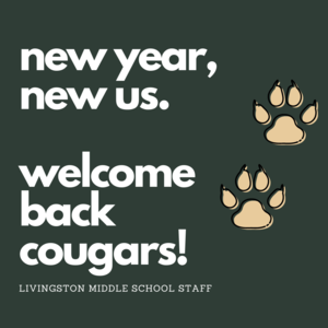 New year, new us. Welcome back, cougars! - Livingston Middle School Staff. Paw prints.