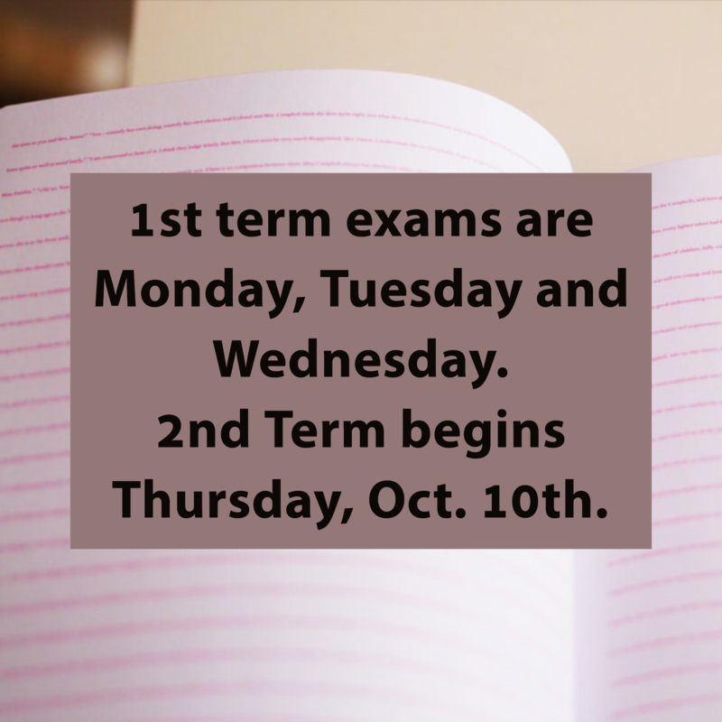 Middle school and high school 1st term exams are Monday, Tuesday and Wednesday. 2nd Term begins Thursday, Oct. 10th.