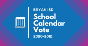 Bryan ISD School Calendar Vote 2020-2021
