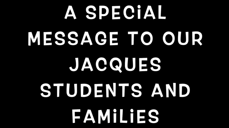 A Special Message for Jacques students and families