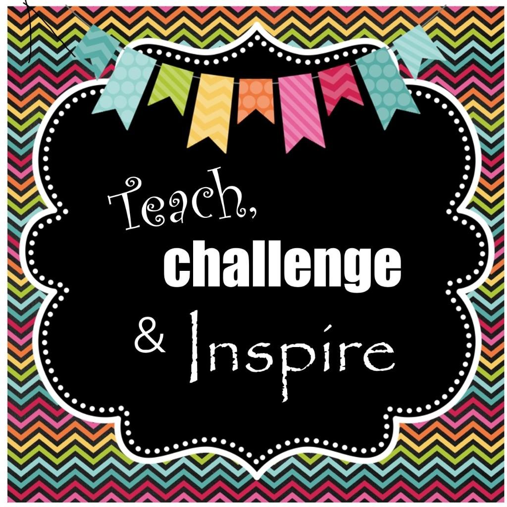 Teach, Challenge and Inspire.