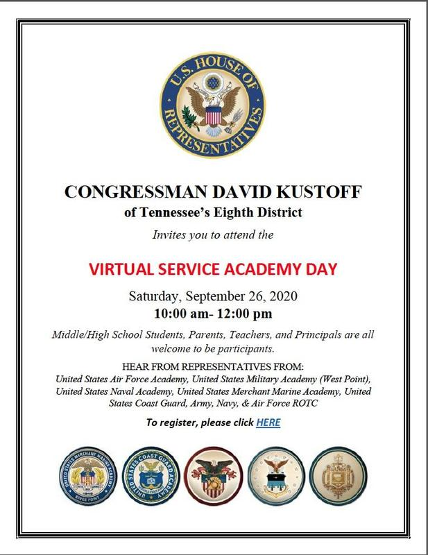 CONGRESSMAN DAVID KUSTOFF of Tennessee's Eighth District Invites you to attend the  VIRTUAL SERVICE ACADEMY DAY Saturday, September 26, 2020  10:00 am- 12:00 pm Middle/High School Students, Parents, Teachers, and Principals are all welcome to be participants.  HEAR FROM REPRESENTATIVES FROM:  United States Air Force Academy, United States Military Academy (West Point), United States Naval Academy, United States Merchant Marine Academy, United States Coast Guard, Army, Navy, & Air Force ROTC  To register, please click HERE  https://iqconnect.lmhostediq.com/iqextranet/EForm.aspx?__cid=TN08DK&__fid=100011