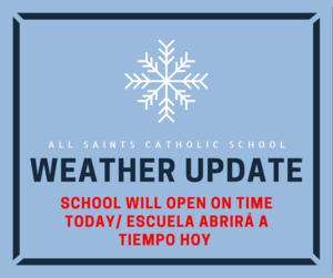 School will open on time today.   La escuela abrirá a tiempo hoy.