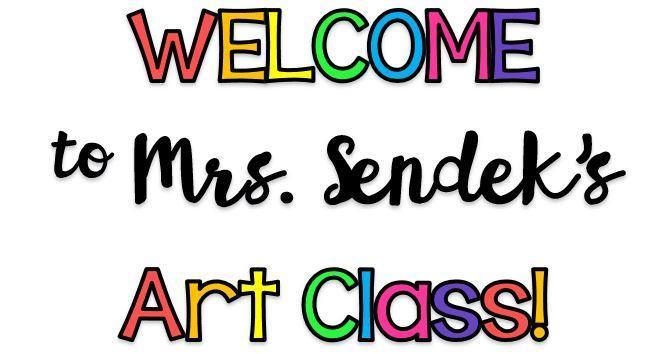 Welcome to Mrs. Sendek's Art Class!