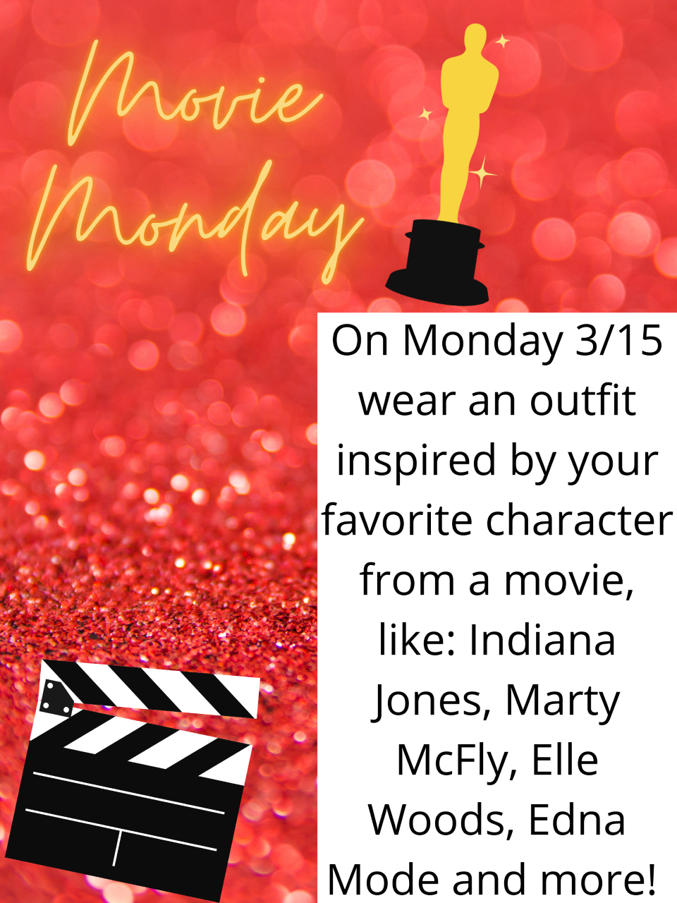 Monday 3/15: Wear an outfit inspired by your favorite character from a movie, like: Indiana Jones, Marty McFly, Elle Woods, Edna Mode and more!