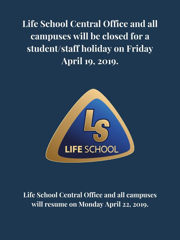 Picture stating that Life School Central Office and all campuses will be closed on Friday April, 19 2019 and resume on April 22, 2019.