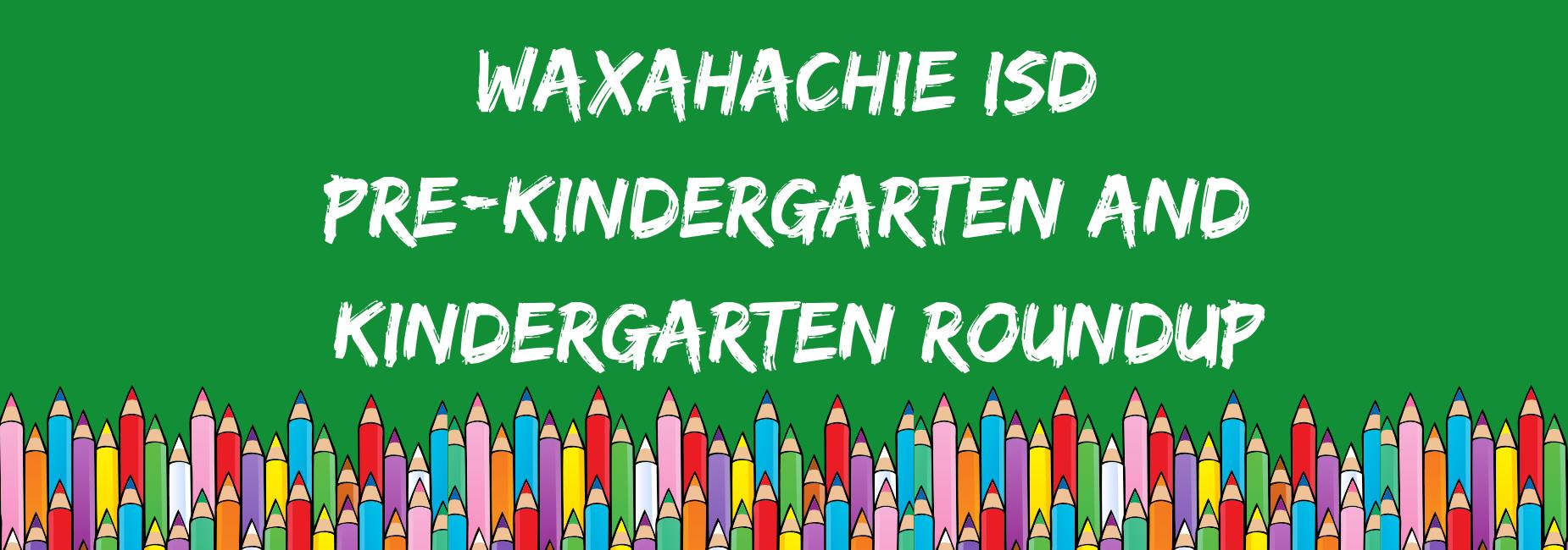 graphic of colorful pencils reads Waxahachie ISD pre-kindergarten and kindergarten roundup