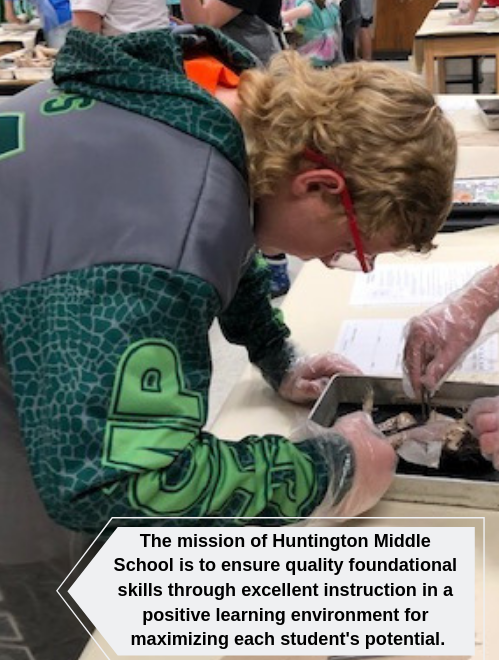 The mission of Huntington Middle School is to ensure quality foundational skills through excellent instruction in a positive learning environment for maximizing each student's potential.
