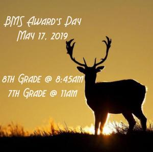 BMS Awards Day is Friday, May 17th, 2019.  8th Grade will be at 8:45am and 7th Grade will be at 11am.
