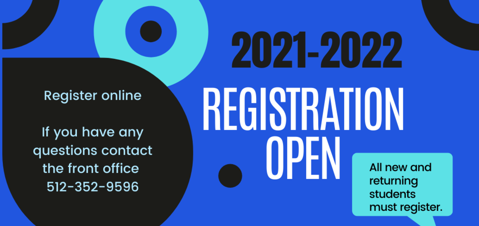 Online registration open for the 2021-2022 school year. All new and returning students must register. Call the front office at 512-352-9596 if you have any questions or need assistance