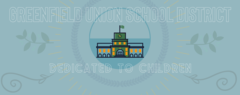 Greenfield Union School District Banner with a teal background and a digital rendering of a school building. Motto reads,