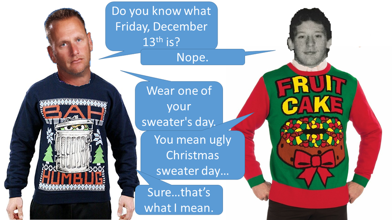 Ugly Christmas Sweater Day Friday, December 13th